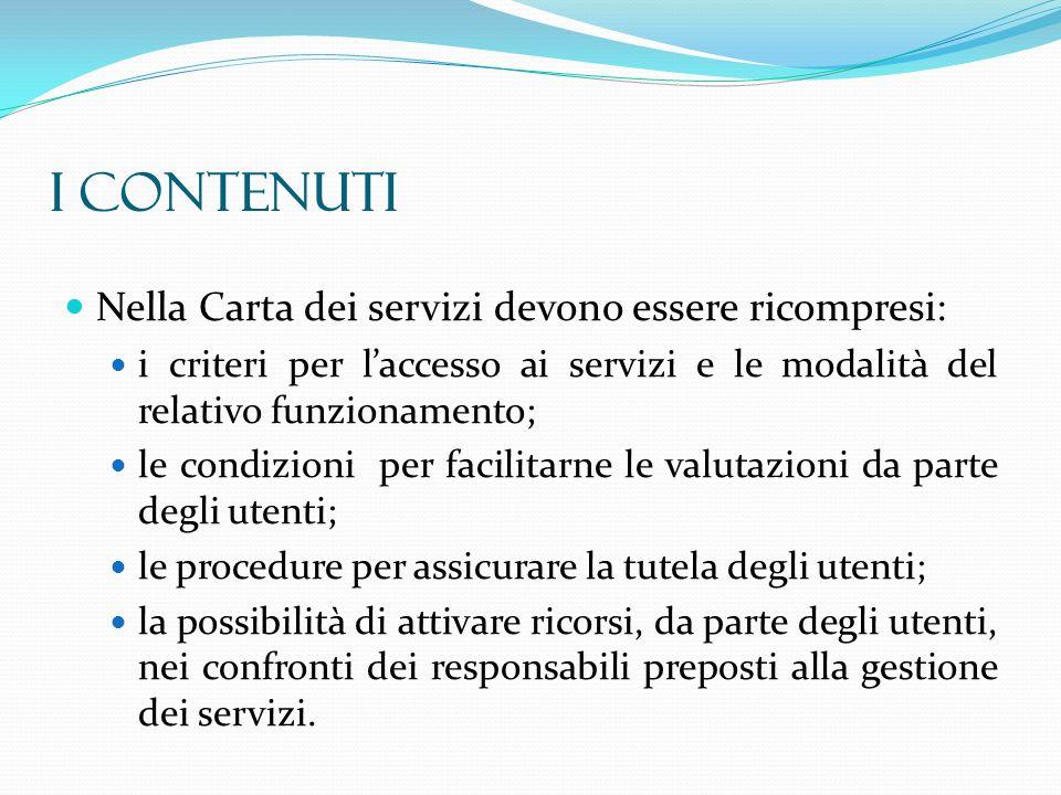 Nella Carta dei servizi devono essere ricompresi: i criteri per laccesso ai servizi e le modalità del relativo funzionamento; le condizioni per facili