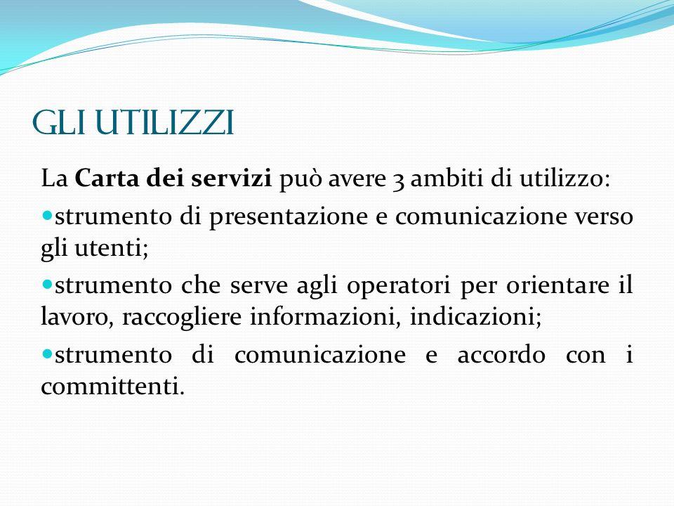 La Carta dei servizi può avere 3 ambiti di utilizzo: strumento di presentazione e comunicazione verso gli utenti; strumento che serve agli operatori p