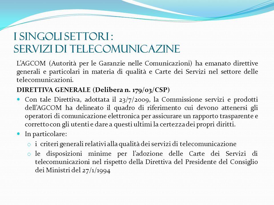 I SINGOLI SETTORI : SERVIZI DI TELECOMUNICAZINE LAGCOM (Autorità per le Garanzie nelle Comunicazioni) ha emanato direttive generali e particolari in m