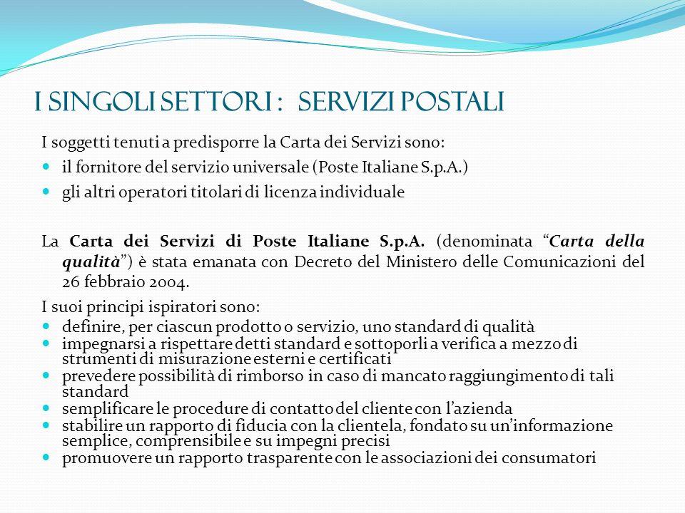 I SINGOLI SETTORI : SERVIZI POSTALI I soggetti tenuti a predisporre la Carta dei Servizi sono: il fornitore del servizio universale (Poste Italiane S.