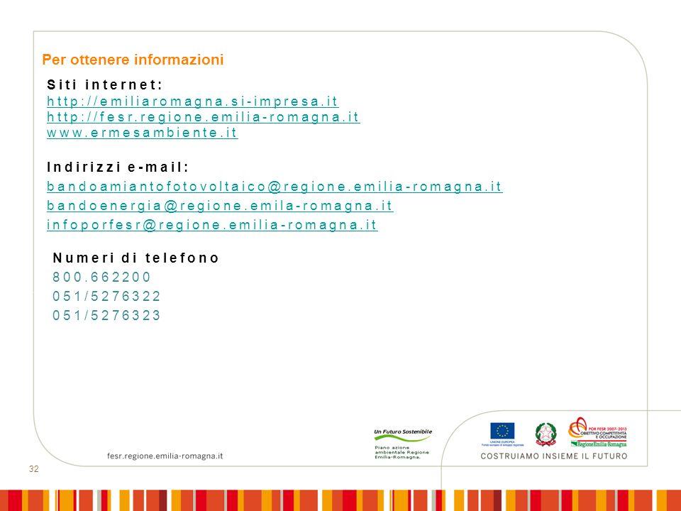 32 Per ottenere informazioni Siti internet: http://emiliaromagna.si-impresa.it http://fesr.regione.emilia-romagna.it www.ermesambiente.it Indirizzi e-mail: bandoamiantofotovoltaico@regione.emilia-romagna.it bandoenergia@regione.emila-romagna.it infoporfesr@regione.emilia-romagna.it Numeri di telefono 800.662200 051/5276322 051/5276323