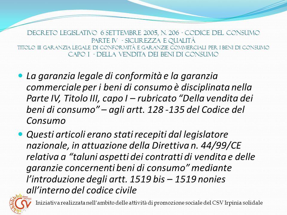 La garanzia legale di conformità e la garanzia commerciale per i beni di consumo è disciplinata nella Parte IV, Titolo III, capo I – rubricato Della vendita dei beni di consumo – agli artt.