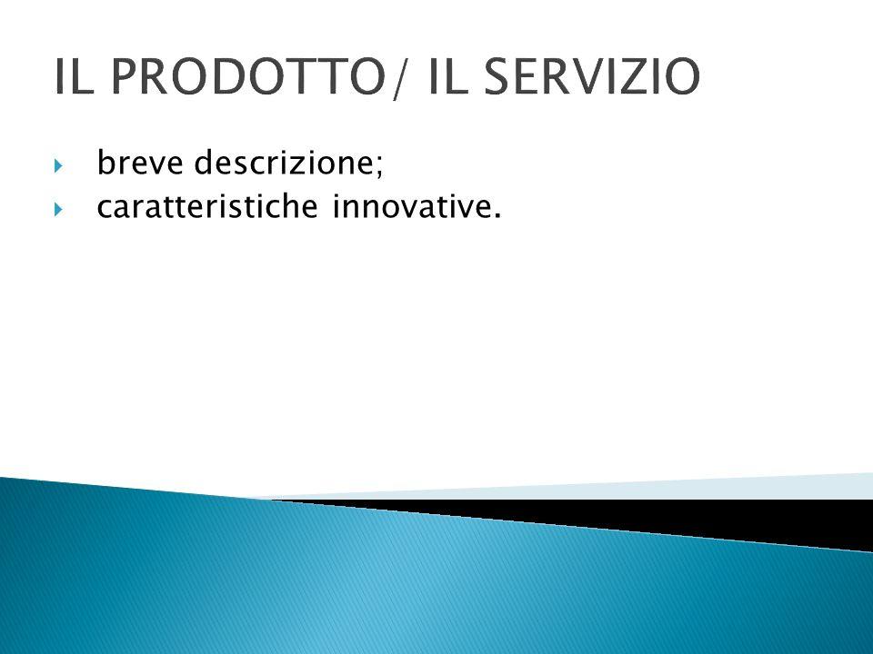 IL PRODOTTO/ IL SERVIZIO breve descrizione; caratteristiche innovative.