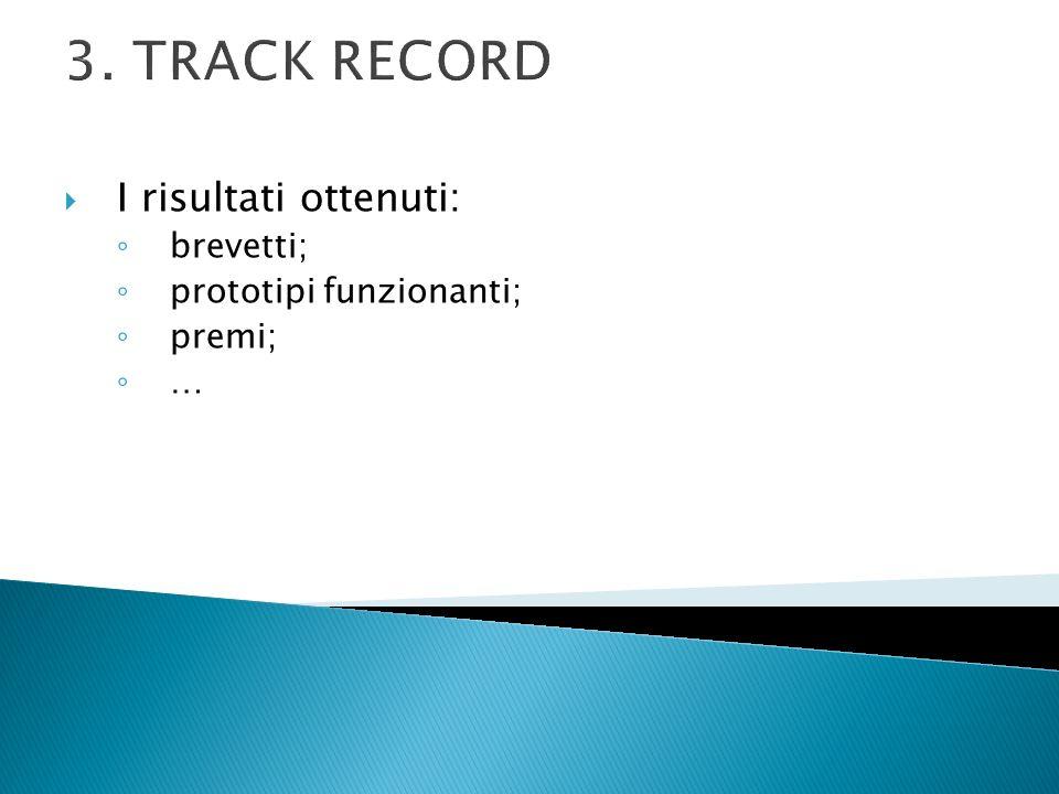 3. TRACK RECORD I risultati ottenuti: brevetti; prototipi funzionanti; premi; …
