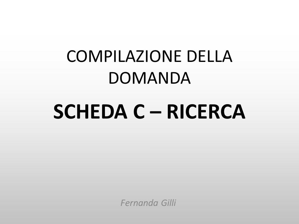 COMPILAZIONE DELLA DOMANDA SCHEDA C – RICERCA Fernanda Gilli