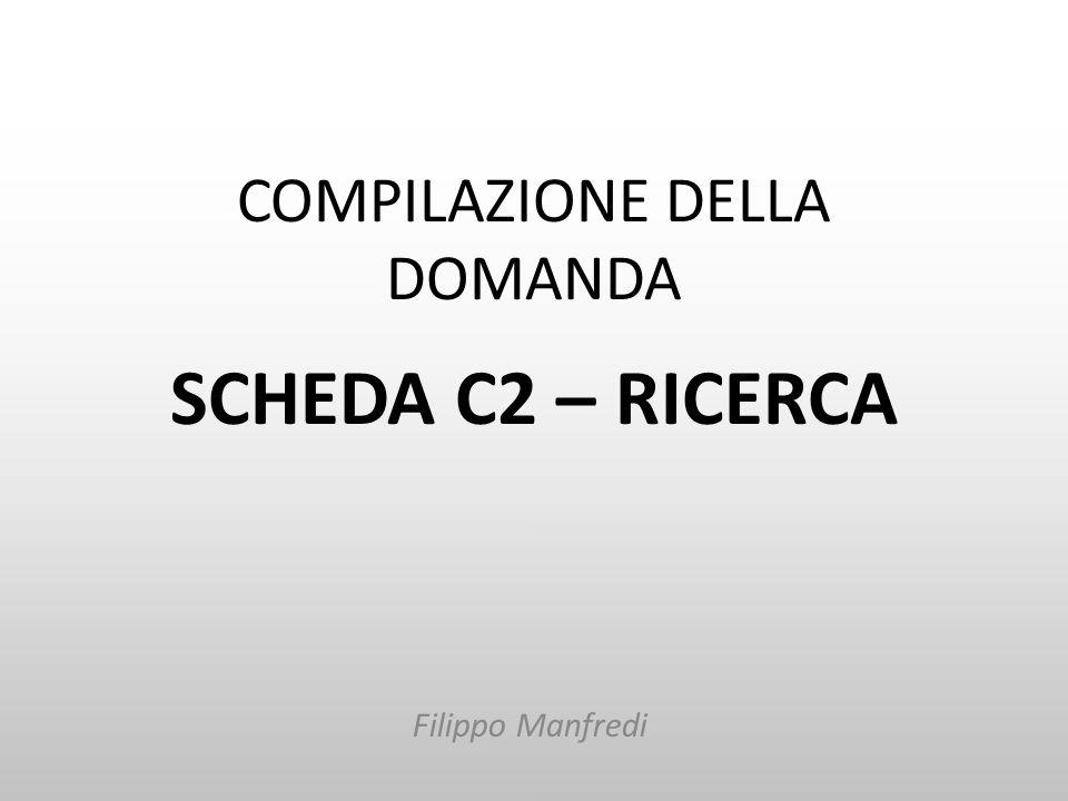 COMPILAZIONE DELLA DOMANDA SCHEDA C2 – RICERCA Filippo Manfredi