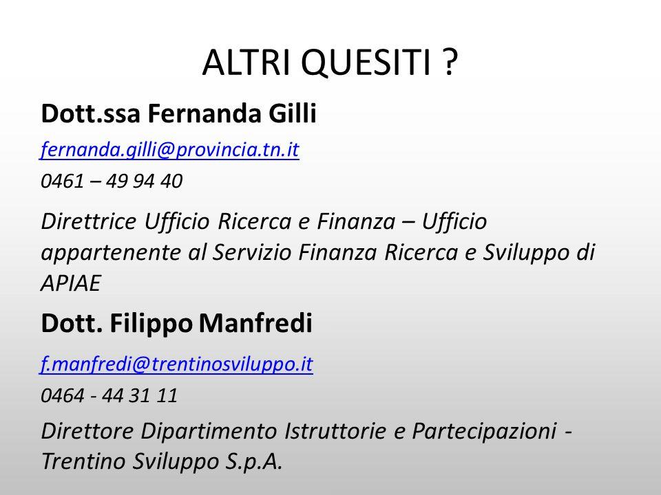 ALTRI QUESITI ? Dott.ssa Fernanda Gilli fernanda.gilli@provincia.tn.it 0461 – 49 94 40 Direttrice Ufficio Ricerca e Finanza – Ufficio appartenente al
