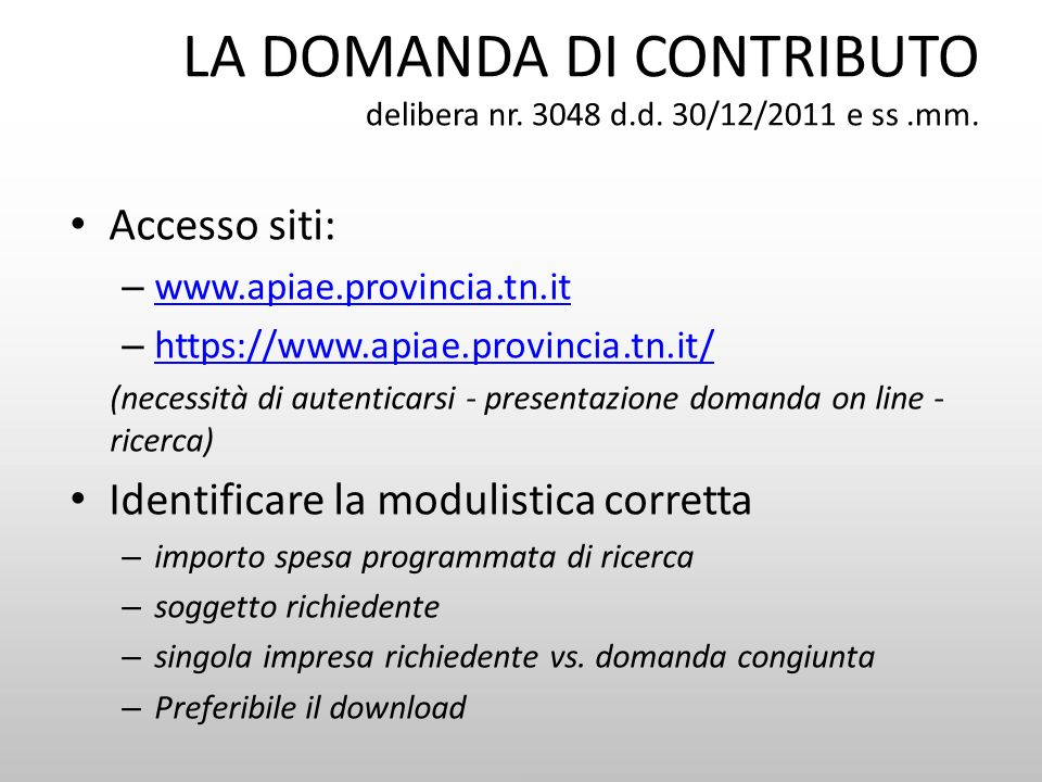 LA DOMANDA DI CONTRIBUTO delibera nr. 3048 d.d. 30/12/2011 e ss.mm. Accesso siti: – www.apiae.provincia.tn.it www.apiae.provincia.tn.it – https://www.
