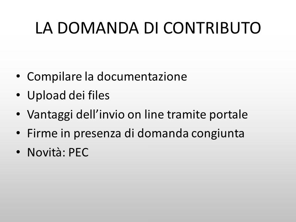 LA DOMANDA DI CONTRIBUTO Compilare la documentazione Upload dei files Vantaggi dellinvio on line tramite portale Firme in presenza di domanda congiunt