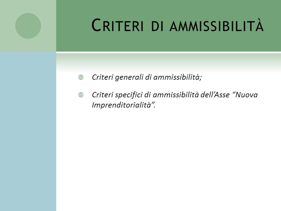 C RITERI DI AMMISSIBILITÀ Criteri generali di ammissibilità; Criteri specifici di ammissibilità dellAsse Nuova Imprenditorialità.