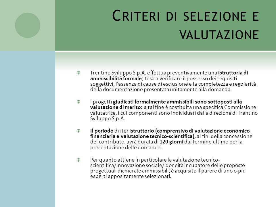 C RITERI DI SELEZIONE E VALUTAZIONE Trentino Sviluppo S.p.A. effettua preventivamente una istruttoria di ammissibilità formale, tesa a verificare il p