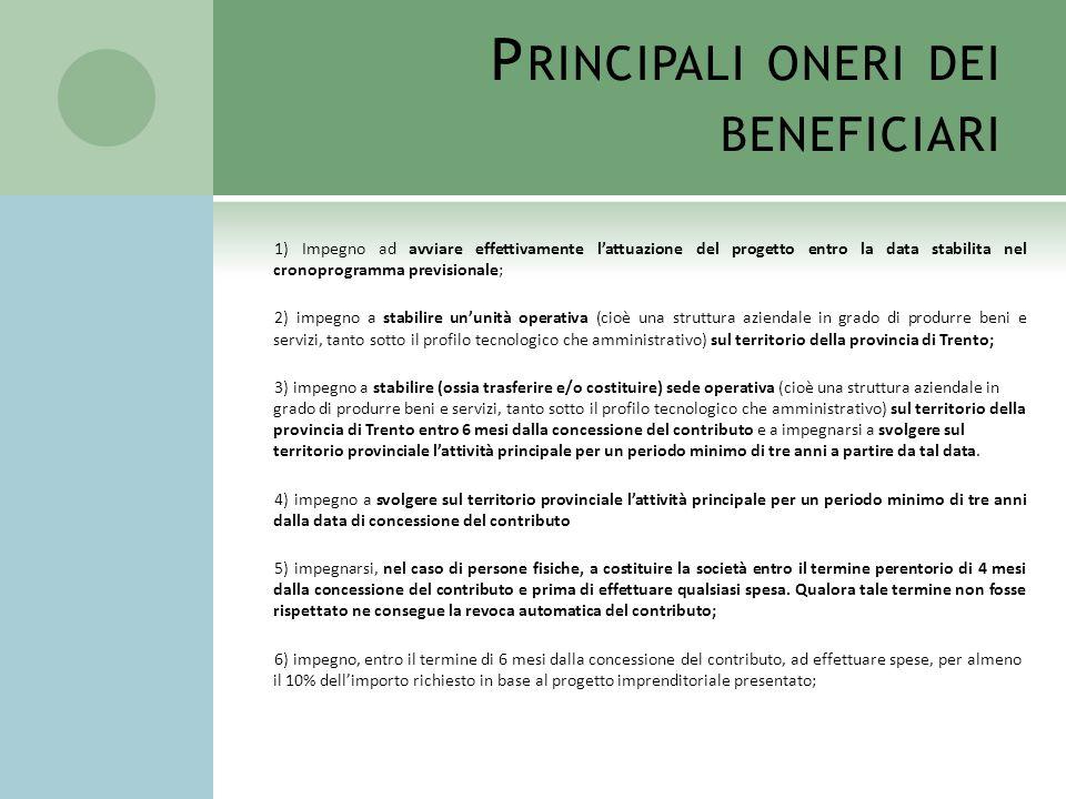 P RINCIPALI ONERI DEI BENEFICIARI 1) Impegno ad avviare effettivamente lattuazione del progetto entro la data stabilita nel cronoprogramma previsional