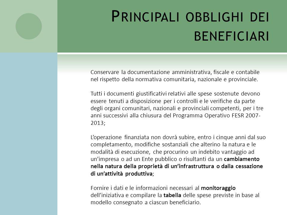 P RINCIPALI OBBLIGHI DEI BENEFICIARI Conservare la documentazione amministrativa, fiscale e contabile nel rispetto della normativa comunitaria, nazion