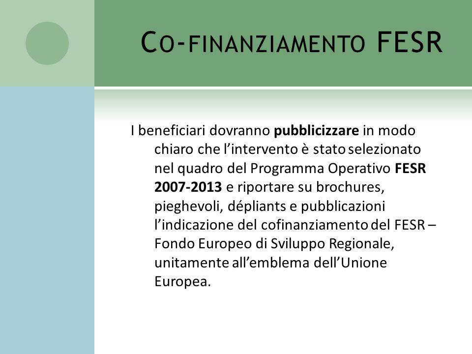 C O - FINANZIAMENTO FESR I beneficiari dovranno pubblicizzare in modo chiaro che lintervento è stato selezionato nel quadro del Programma Operativo FE