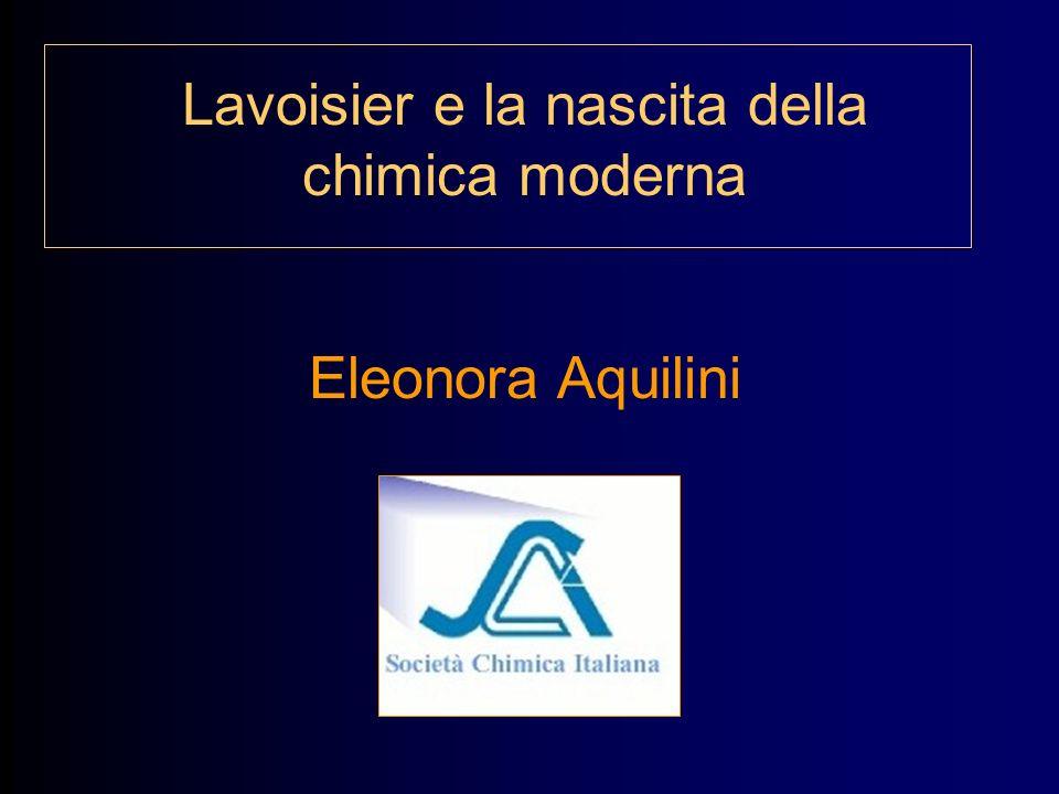 Lavoisier e la nascita della chimica moderna Eleonora Aquilini