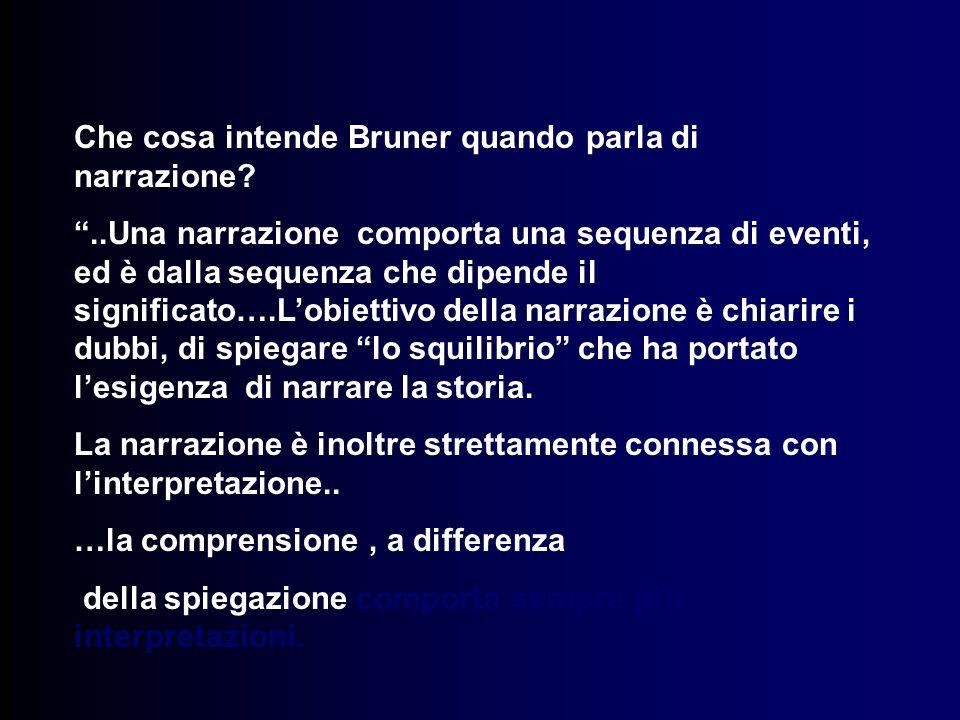 Che cosa intende Bruner quando parla di narrazione?..Una narrazione comporta una sequenza di eventi, ed è dalla sequenza che dipende il significato….L