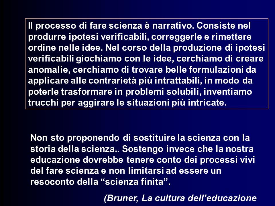 Il processo di fare scienza è narrativo. Consiste nel produrre ipotesi verificabili, correggerle e rimettere ordine nelle idee. Nel corso della produz
