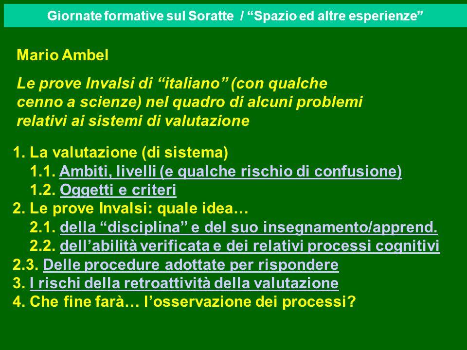 Giornate formative sul Soratte / Spazio ed altre esperienze Mario Ambel Le prove Invalsi di italiano (con qualche cenno a scienze) nel quadro di alcuni problemi relativi ai sistemi di valutazione 1.