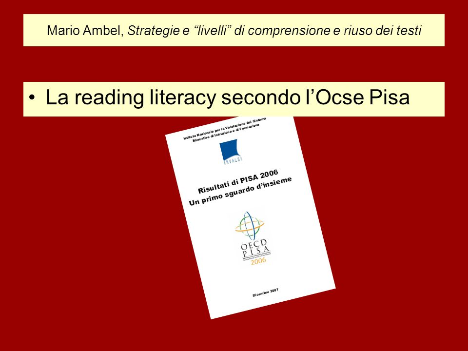 Mario Ambel, Strategie e livelli di comprensione e riuso dei testi La reading literacy secondo lOcse Pisa