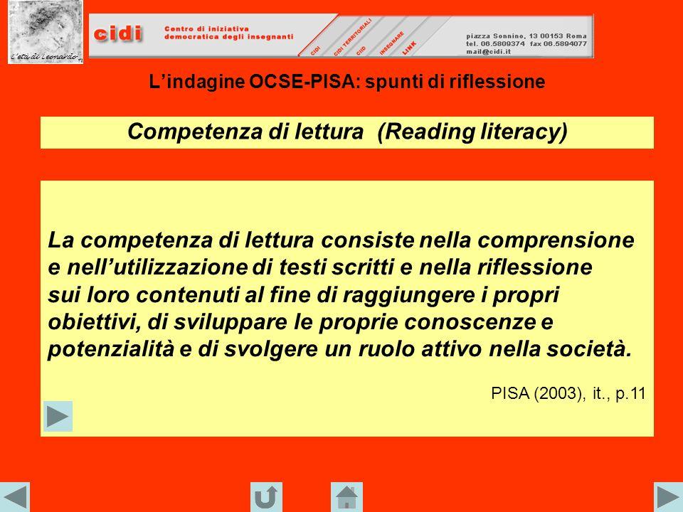 Lindagine OCSE-PISA: spunti di riflessione Competenza di lettura/2 Letà di Leonardo Le definizioni di lettura e di reading literacy sono cambiate nel tempo contestualmente ai cambiamenti avvenuti nella società, nelleconomia e nella cultura.
