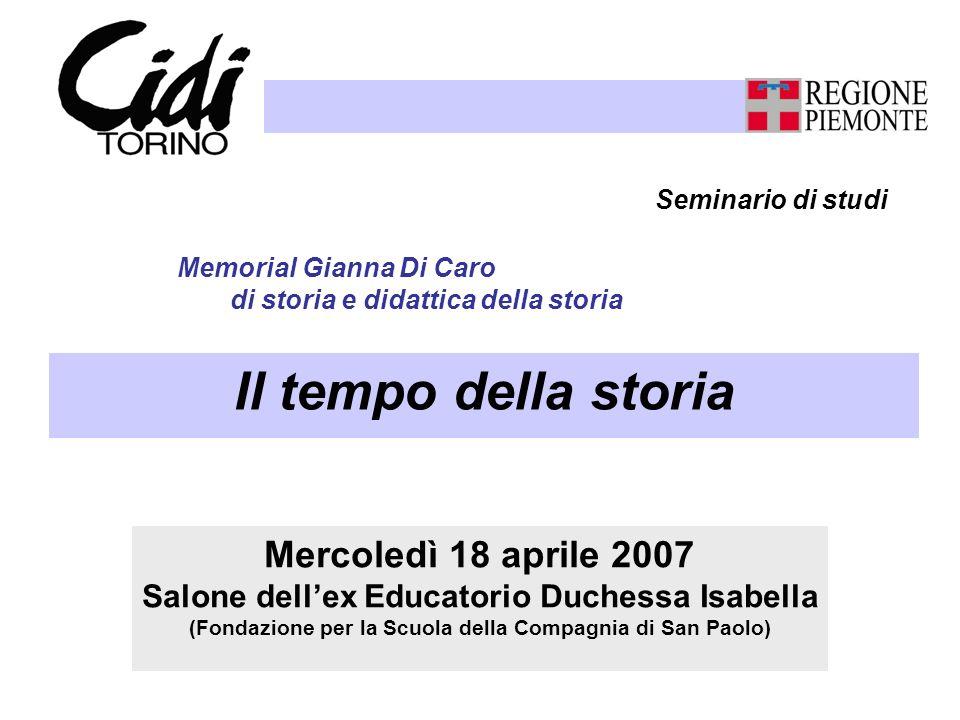 Memorial Gianna Di Caro di storia e didattica della storia Mercoledì 18 aprile 2007 Salone dellex Educatorio Duchessa Isabella (Fondazione per la Scuo