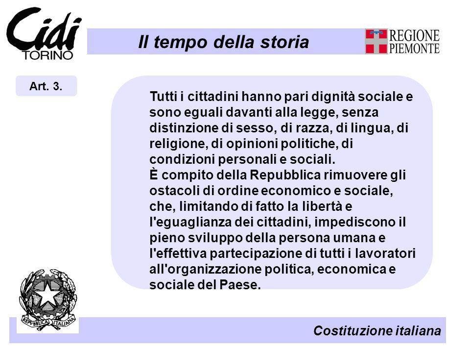 Il tempo della storia Costituzione italiana Art. 3. Tutti i cittadini hanno pari dignità sociale e sono eguali davanti alla legge, senza distinzione d
