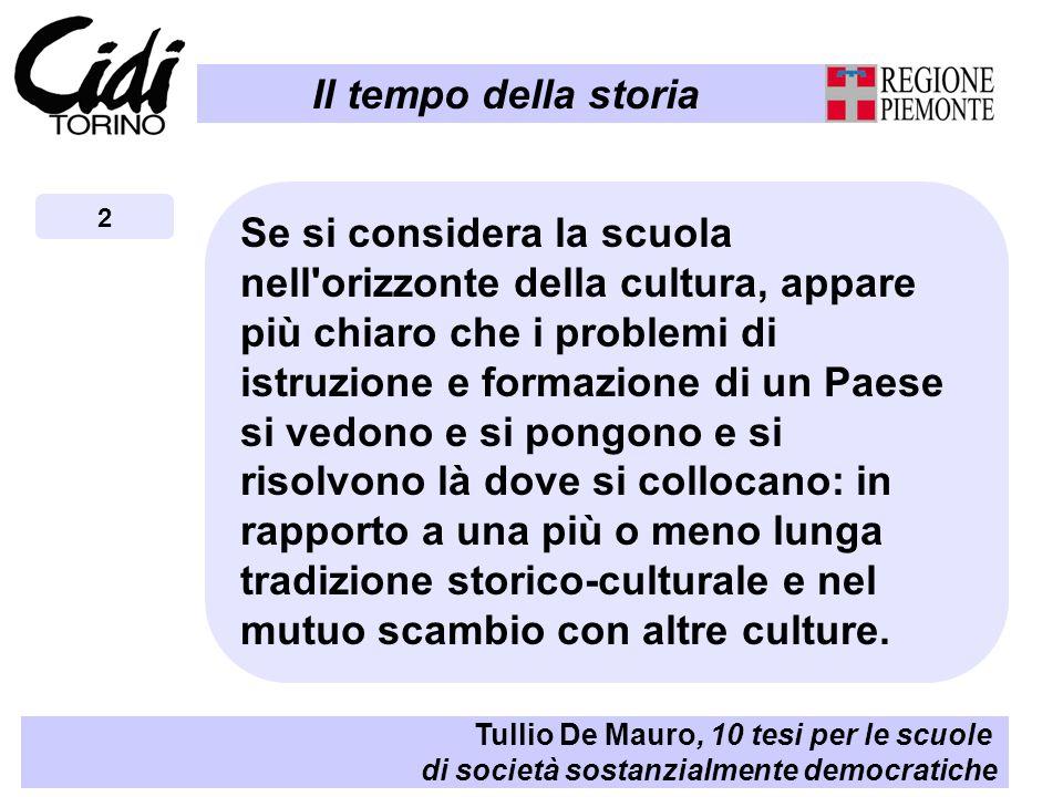 Il tempo della storia Tullio De Mauro, 10 tesi per le scuole di società sostanzialmente democratiche 2 Se si considera la scuola nell'orizzonte della