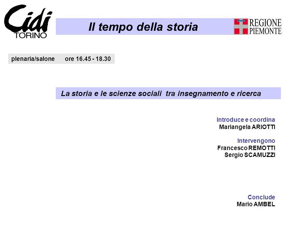 Il tempo della storia plenaria/salone ore 16.45 - 18.30 Introduce e coordina Mariangela ARIOTTI Intervengono Francesco REMOTTI Sergio SCAMUZZI Conclud