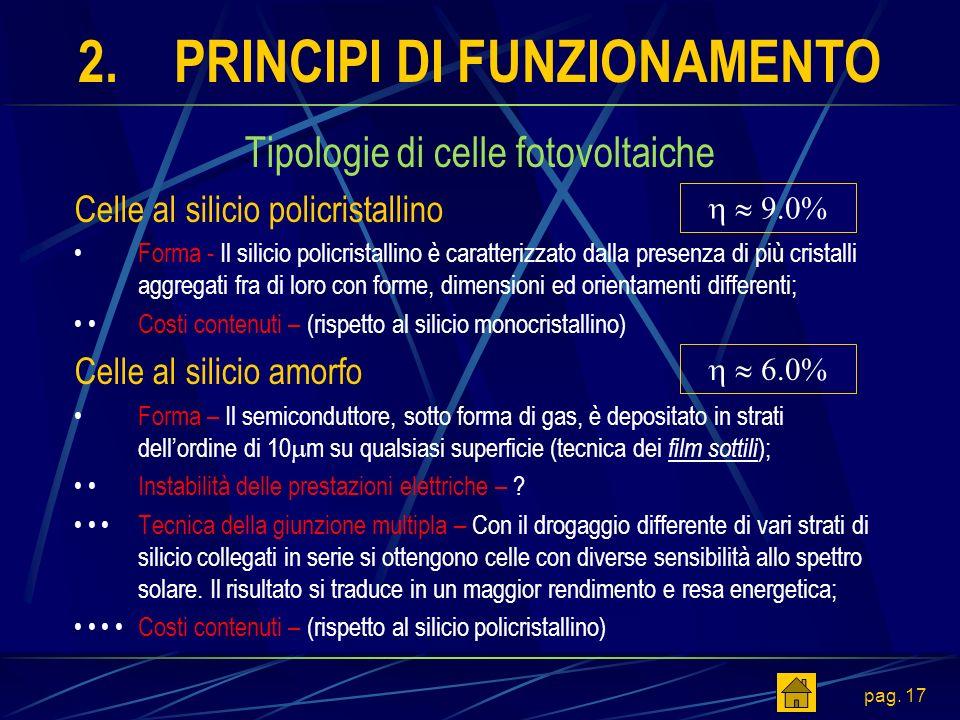 pag. 17 2.PRINCIPI DI FUNZIONAMENTO Tipologie di celle fotovoltaiche Celle al silicio policristallino Forma - Il silicio policristallino è caratterizz