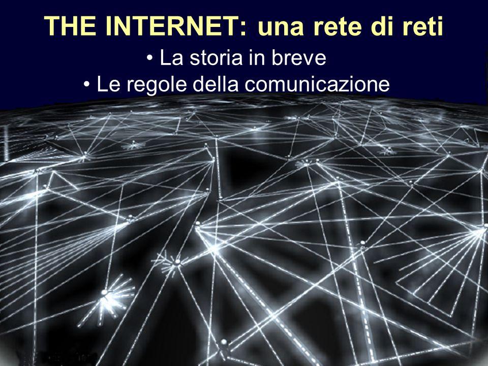 1 THE INTERNET: una rete di reti La storia in breve Le regole della comunicazione