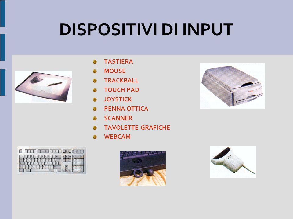 DISPOSITIVI DI INPUT TASTIERA MOUSE TRACKBALL TOUCH PAD JOYSTICK PENNA OTTICA SCANNER TAVOLETTE GRAFICHE WEBCAM