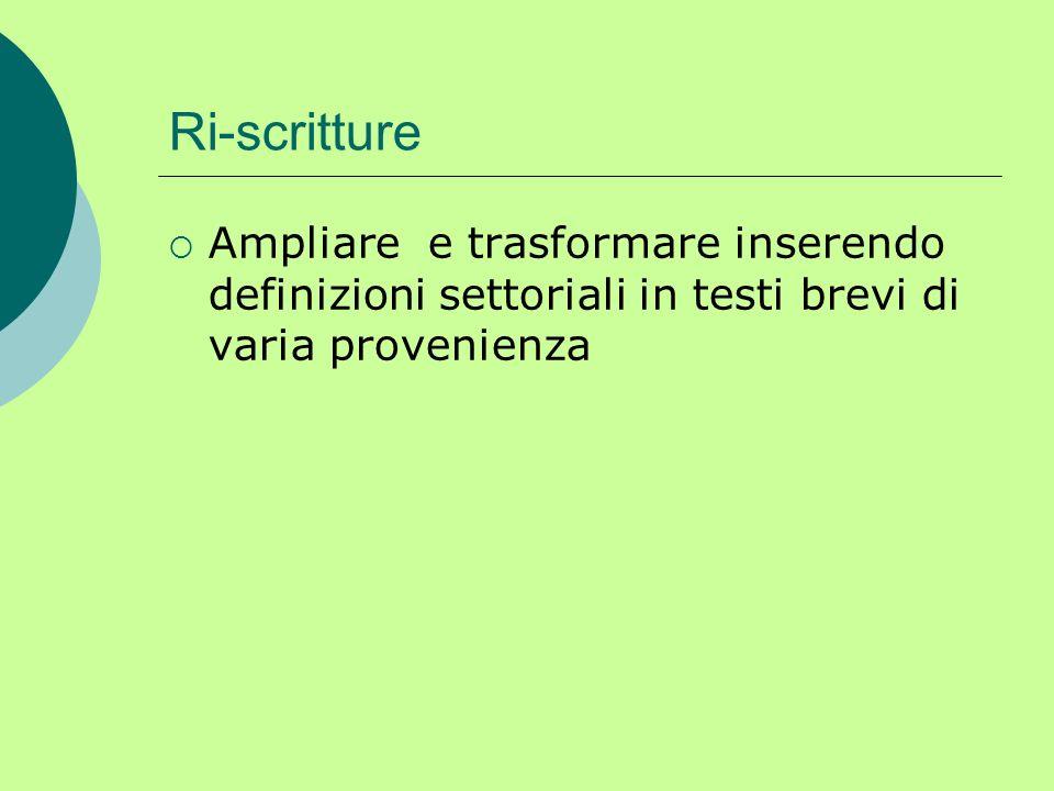 Ri-scritture Ampliare e trasformare inserendo definizioni settoriali in testi brevi di varia provenienza