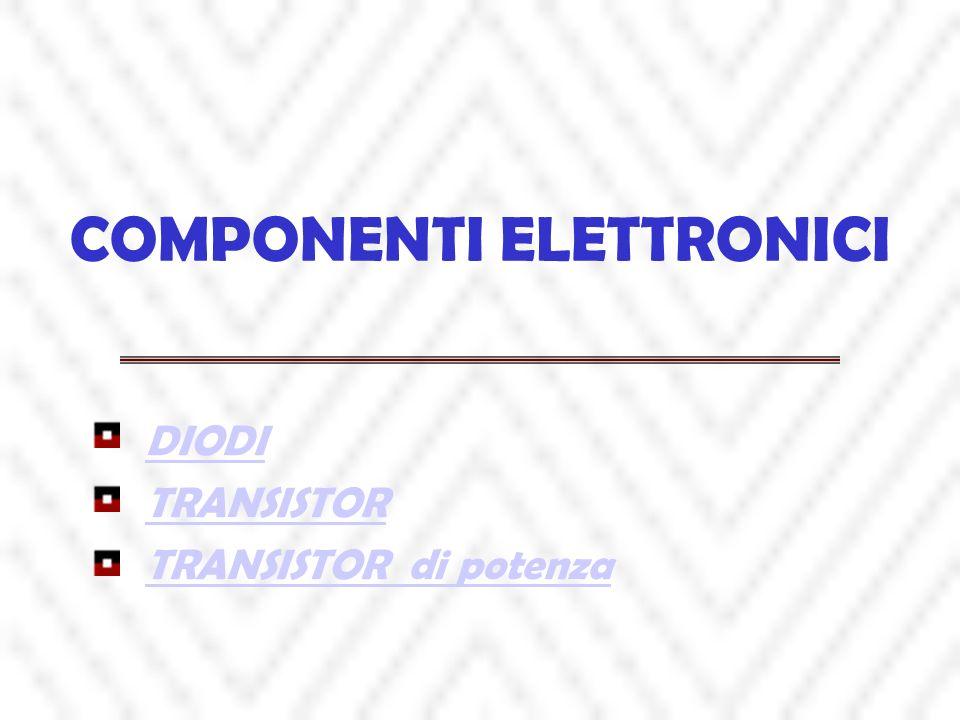 COMPONENTI ELETTRONICI DIODI TRANSISTOR TRANSISTOR di potenza