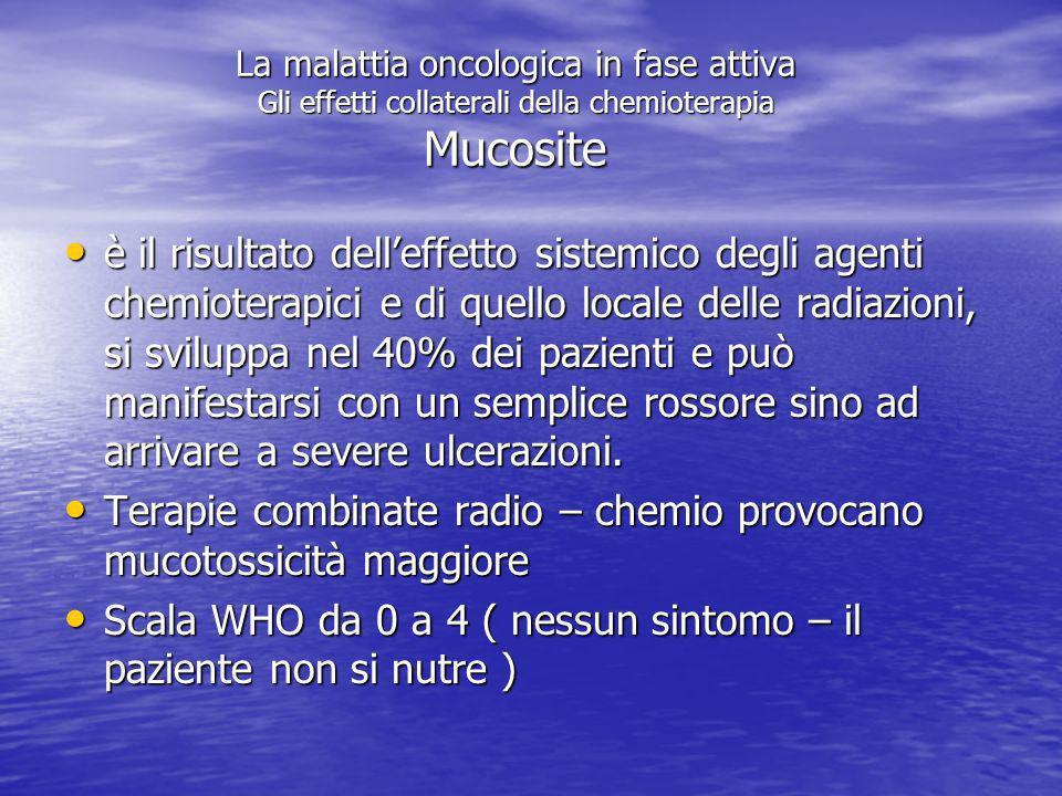 La malattia oncologica in fase attiva Gli effetti collaterali della chemioterapia Leucopenia Leucopenia Alopecia Alopecia Stomatite/mucosite Stomatite
