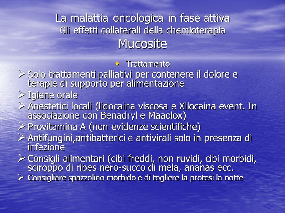 La malattia oncologica in fase attiva Gli effetti collaterali della chemioterapia Mucosite Prevenzione Prevenzione Visita dentistica pre trattamento p