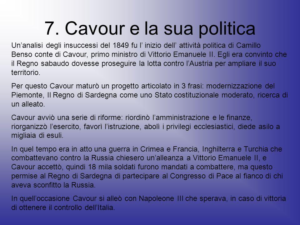 7. Cavour e la sua politica Unanalisi degli insuccessi del 1849 fu l inizio dell attività politica di Camillo Benso conte di Cavour, primo ministro di