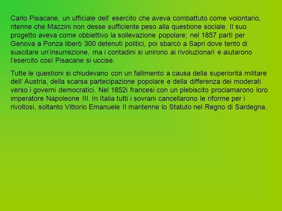 Carlo Pisacane, un ufficiale dell esercito che aveva combattuto come volontario, ritenne che Mazzini non desse sufficiente peso alla questione sociale