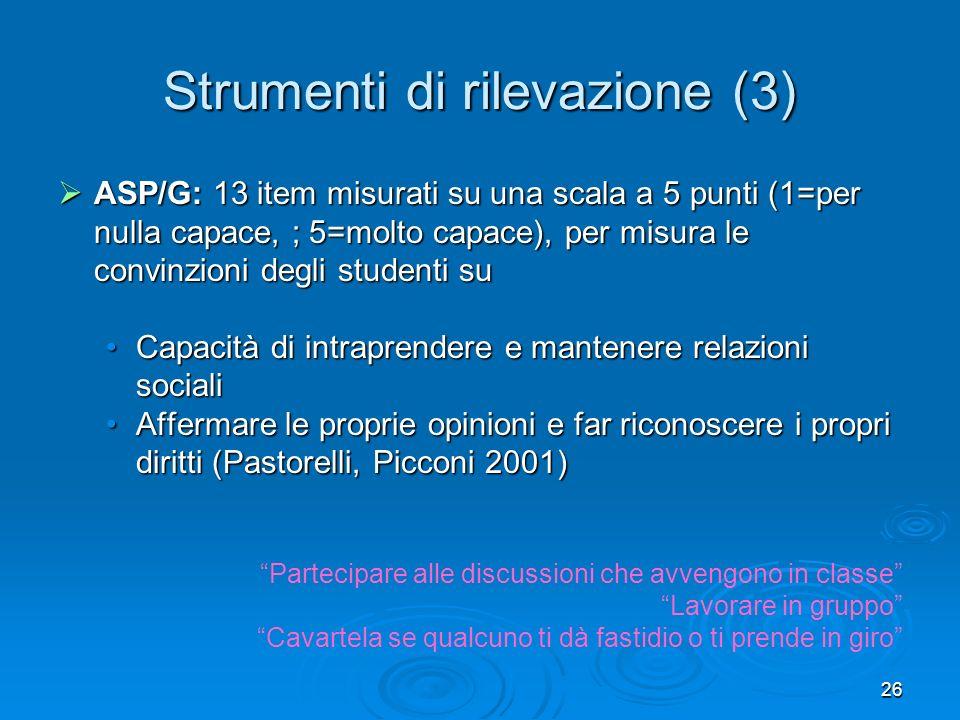 26 Strumenti di rilevazione (3) ASP/G: 13 item misurati su una scala a 5 punti (1=per nulla capace, ; 5=molto capace), per misura le convinzioni degli