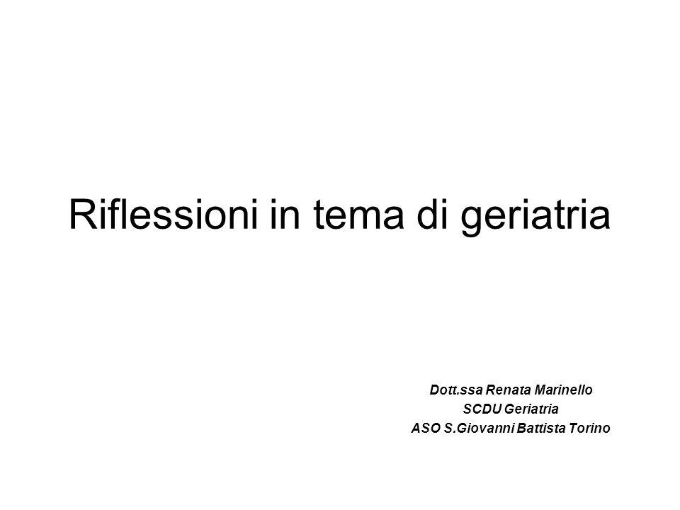 Riflessioni in tema di geriatria Dott.ssa Renata Marinello SCDU Geriatria ASO S.Giovanni Battista Torino