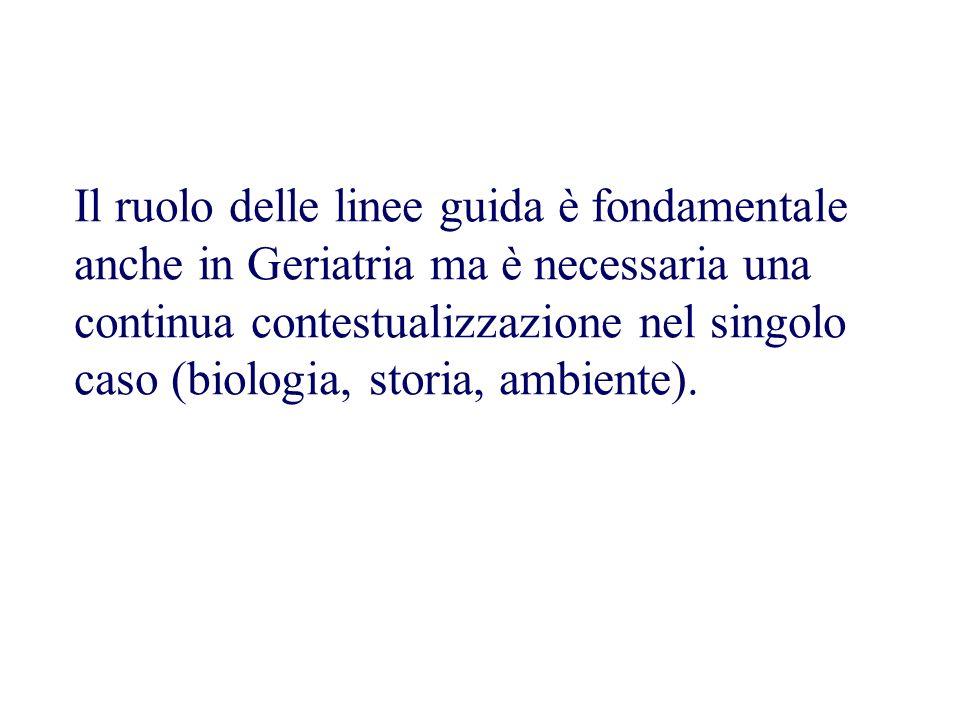 Il ruolo delle linee guida è fondamentale anche in Geriatria ma è necessaria una continua contestualizzazione nel singolo caso (biologia, storia, ambi