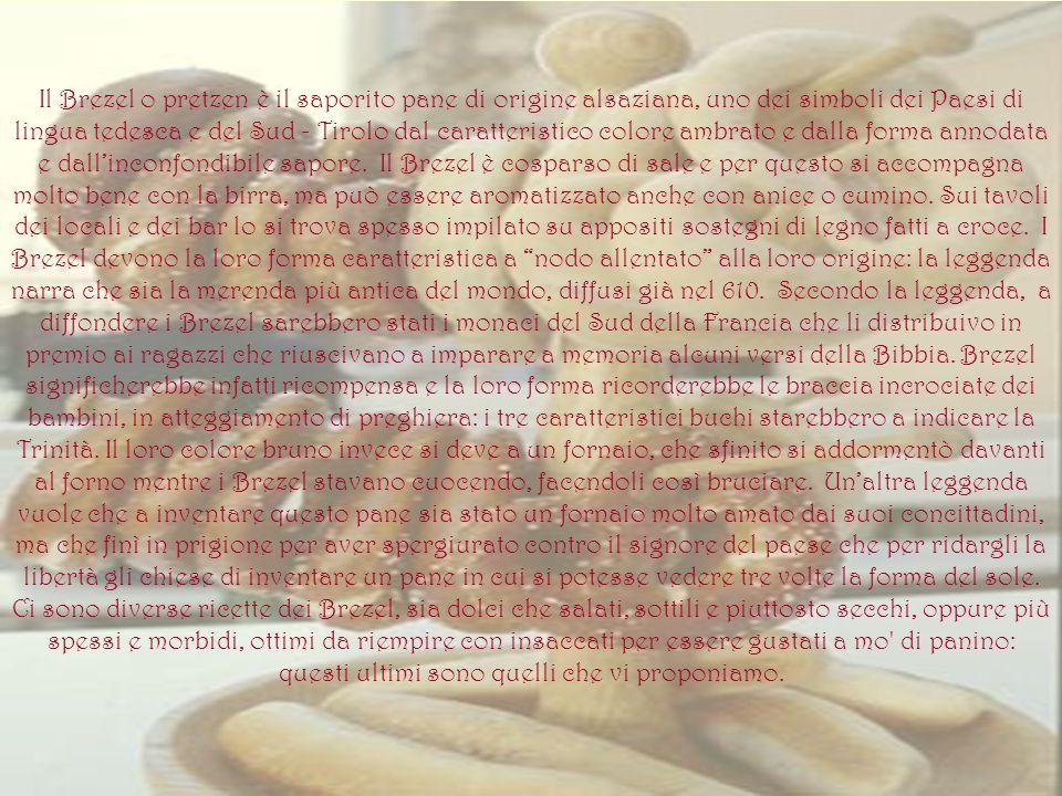Il Brezel o pretzen è il saporito pane di origine alsaziana, uno dei simboli dei Paesi di lingua tedesca e del Sud - Tirolo dal caratteristico colore