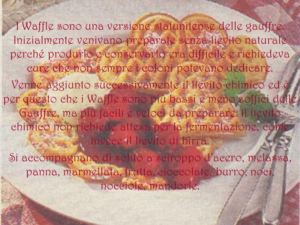 I Waffle sono una versione statunitense delle gauffre. Inizialmente venivano preparate senza lievito naturale perché produrlo e conservarlo era diffic