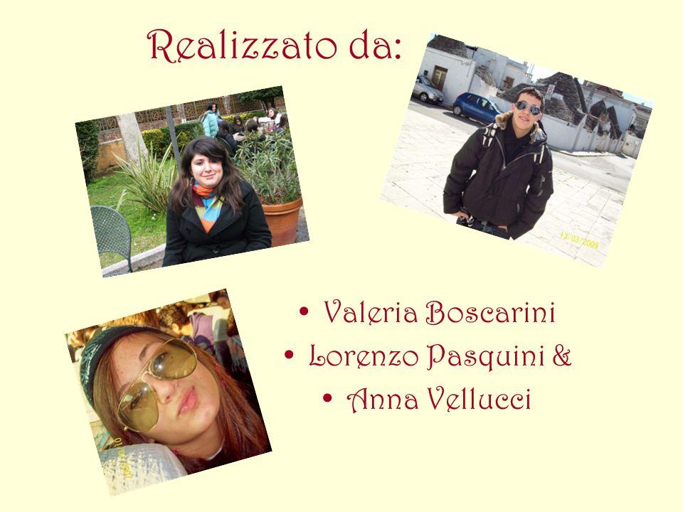 Realizzato da: Valeria Boscarini Lorenzo Pasquini & Anna Vellucci