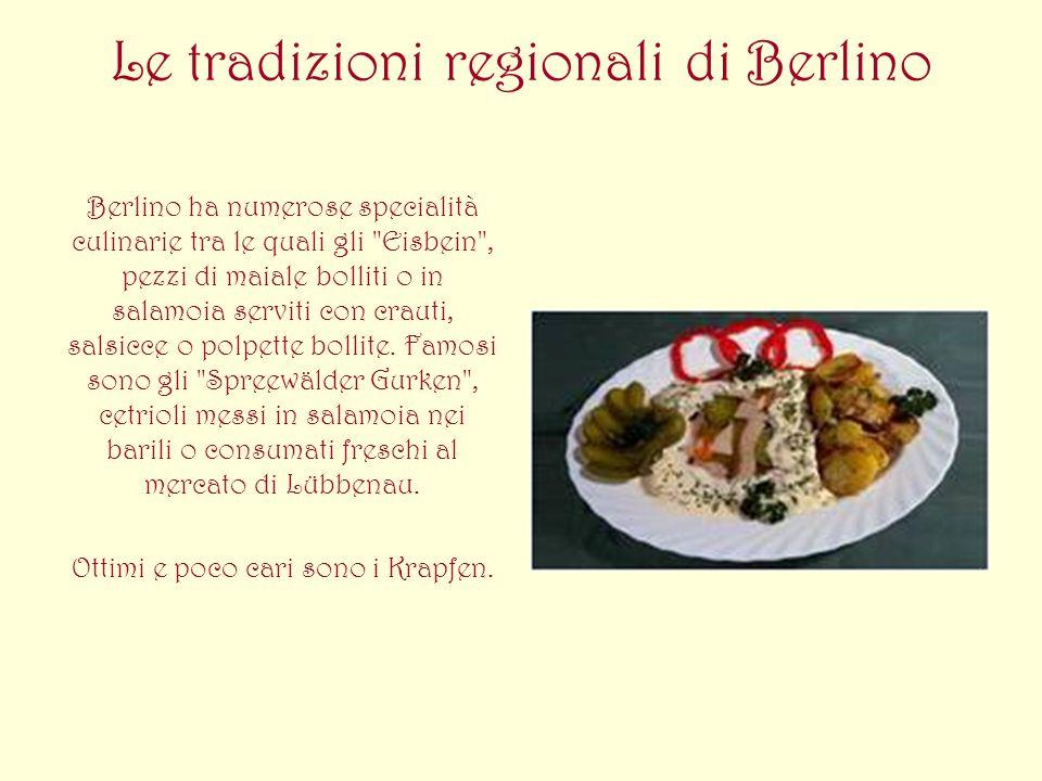 Le tradizioni regionali di Berlino Berlino ha numerose specialità culinarie tra le quali gli