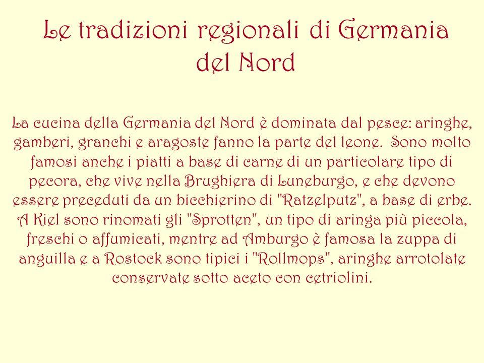 Le tradizioni regionali di Germania del Nord La cucina della Germania del Nord è dominata dal pesce: aringhe, gamberi, granchi e aragoste fanno la par