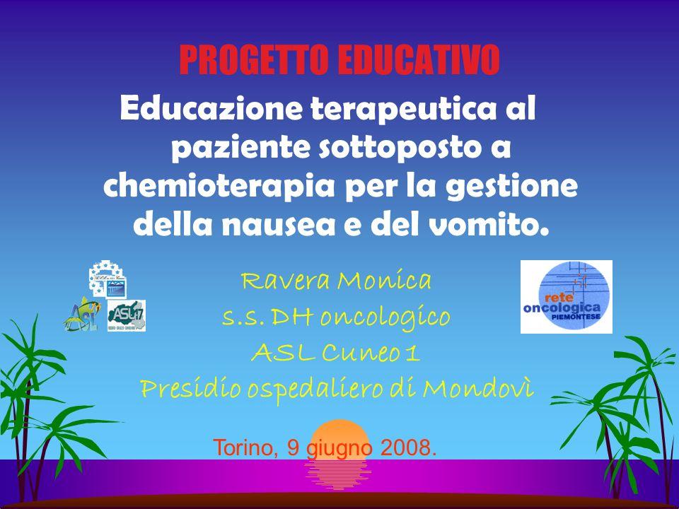 PROGETTO EDUCATIVO Educazione terapeutica al paziente sottoposto a chemioterapia per la gestione della nausea e del vomito. Ravera Monica s.s. DH onco