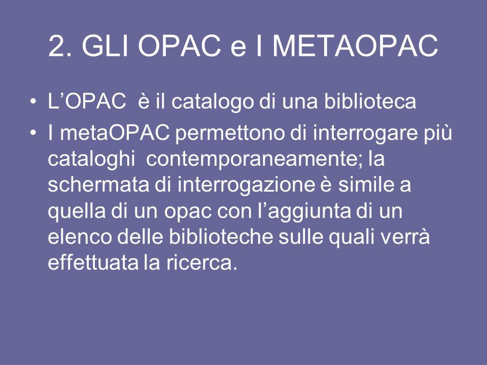 1. GLI OPAC (Online Public Acess Catalog) Sono risorse gratuite e quindi consultabili anche al di fuori della biblioteca Consentono di accertare lesis