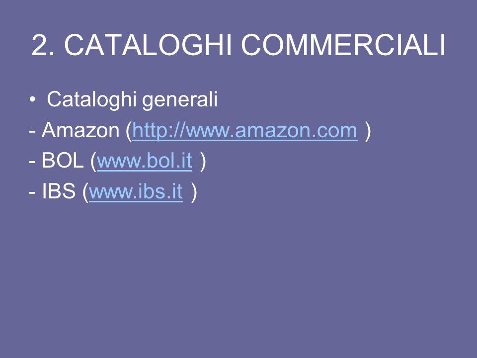 1. CATALOGHI COMMERCIALI Consentono di individuare libri e riviste in commercio editi in Italia o allestero. E possibile visualizzare gli abstract, gl
