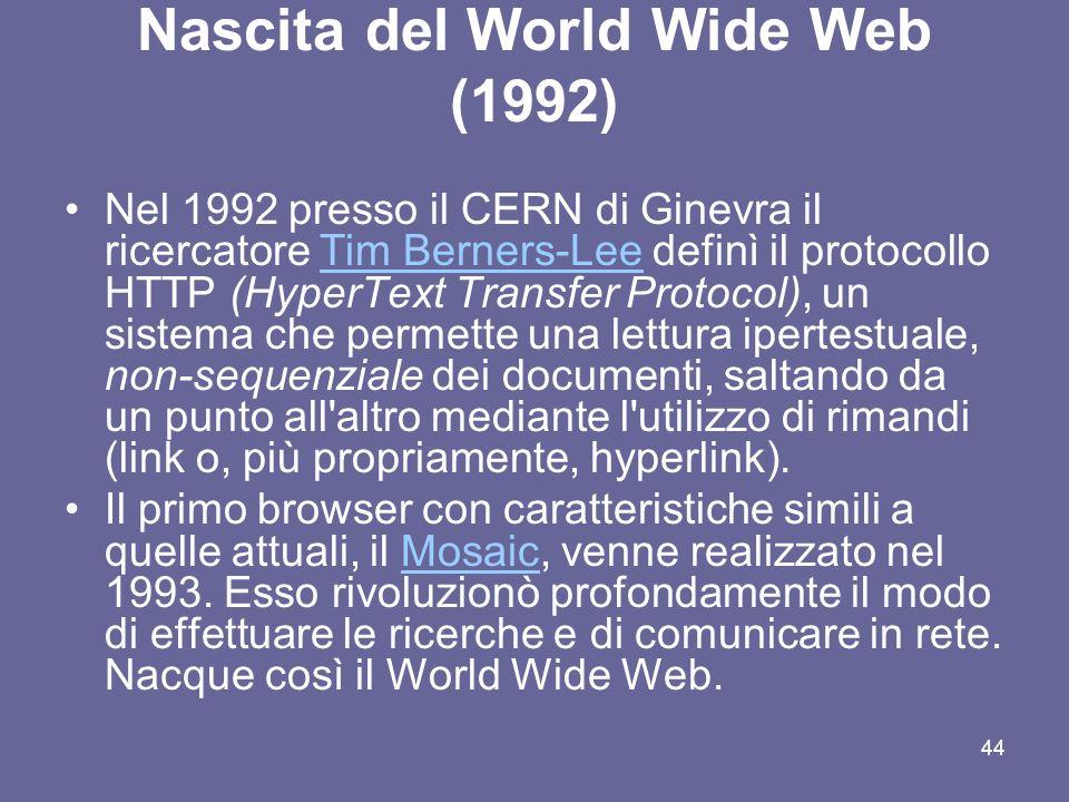 43 World Wide Web World Wide Web (WWW) è una enorme rete o meglio ragnatela di documenti, contenenti testi, immagini ma anche suoni ed animazioni, dis