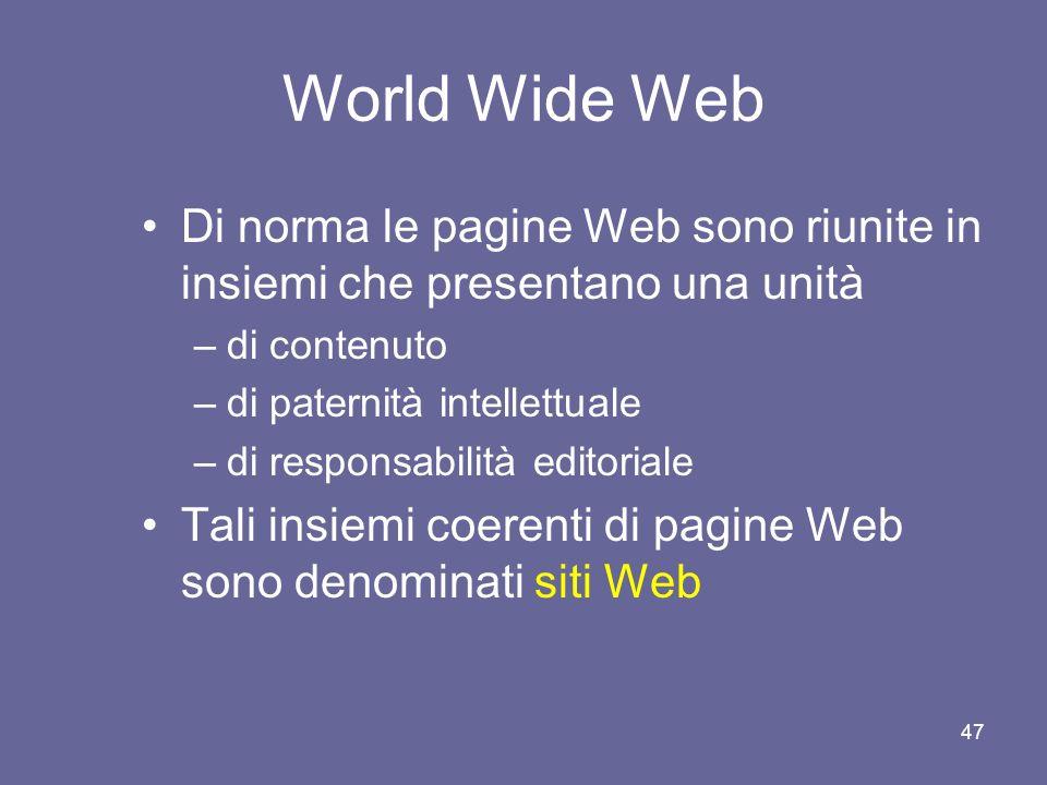 46 World Wide Web Ogni pagina di questa rete è dotata di un indirizzo, denominato Uniform Resource Locator (URL) Esso ci permette di individuarla tra